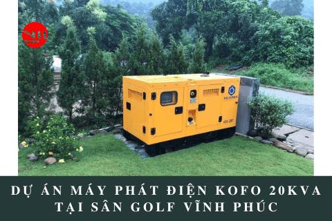 Dự Án Máy Phát Điện Kofo 20kVA Tại Sân Golf Tỉnh Vĩnh Phúc